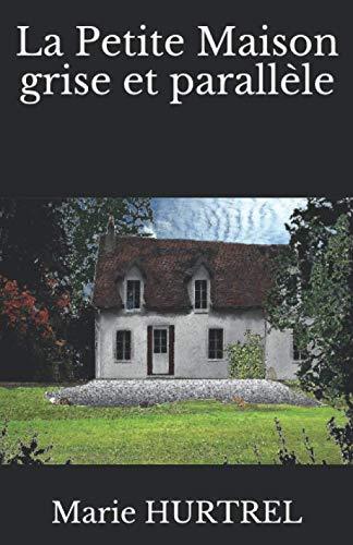 La Petite Maison grise et parallèle