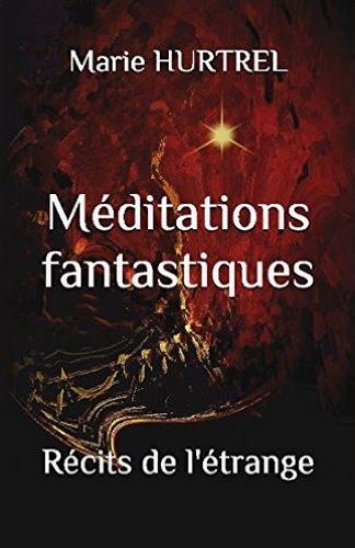Méditations fantastiques, 6 récits étranges et fascinants