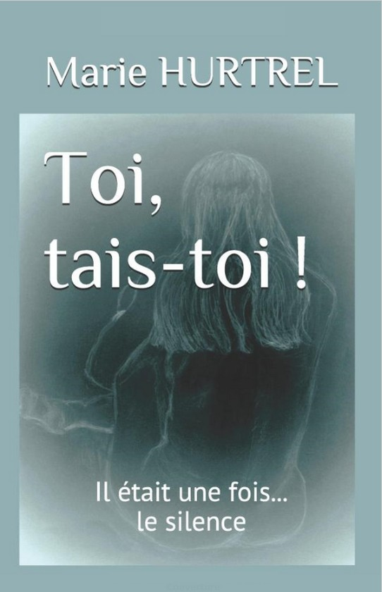 Toi, tais-toi !, roman de Marie Hurtrel